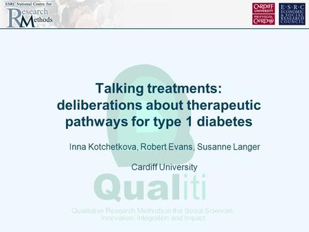 Talking treatments: deliberations about therapeutic pathways for type 1 diabetes Inna Kotchetkova, Robert Evans, Susanne Langer Cardiff University.