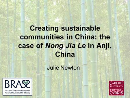 Creating sustainable communities in China: the case of Nong Jia Le in Anji, China Julie Newton.