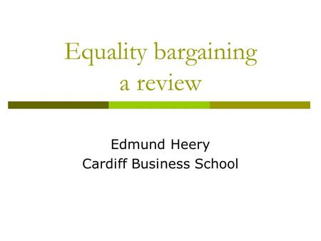 Equality bargaining a review Edmund Heery Cardiff Business School.
