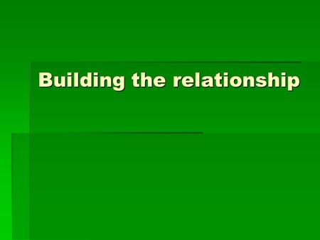 Building the relationship. Occurs throughout the interview Occurs throughout the interview Important in Specialist medicine Important in Specialist medicine.