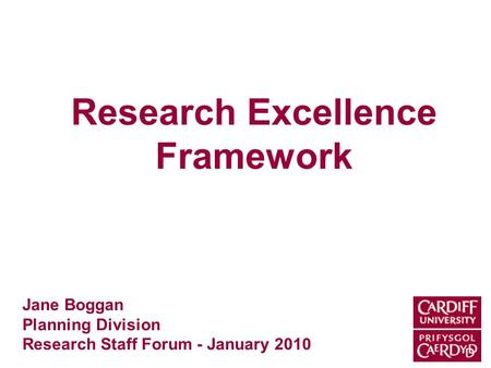 Research Excellence Framework Jane Boggan Planning Division Research Staff Forum - January 2010.