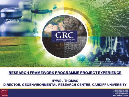 T: +44 (0) 2920 874004 F: +44 (0) 2920 874004   web:  RESEARCH FRAMEWORK PROGRAMME PROJECT EXPERIENCE HYWEL THOMAS DIRECTOR,