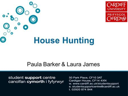 House Hunting Paula Barker & Laura James. House Hunting: Aim of Presentation: Discuss: Who to live with and where Type of accommodation Tenancy agreements/contracts.