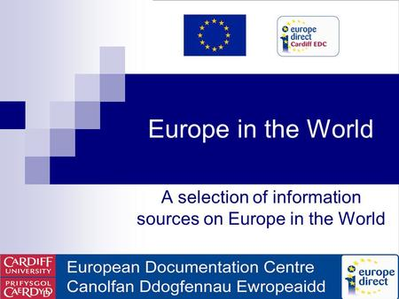 Europe in the World A selection of information sources on Europe in the World.