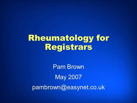 Rheumatology for Registrars Pam Brown May 2007 Pam Brown May 2007