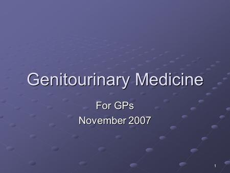 1 Genitourinary Medicine For GPs November 2007. 2 Agenda Recent changes How to take the necessary swabs Brief overview STIs What can be done in General.