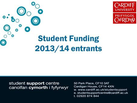 Student Funding 2013/14 entrants. Aim of presentation: What are the costs of going to university? What support is available to meet these costs? What.