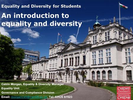 Equality and Diversity for Students Catrin Morgan, Equality & Diversity Manager Equality Unit Governance and Compliance Division