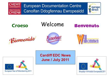 Welcome Croeso Cardiff EDC News June / July 2011.