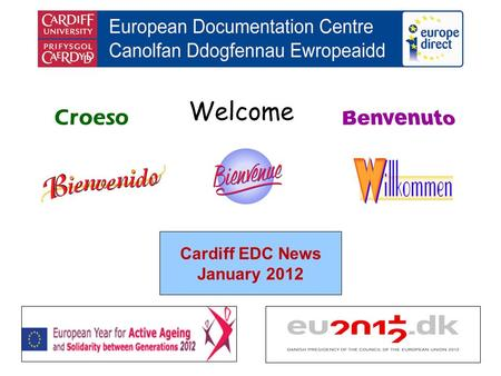 Welcome Croeso Cardiff EDC News January 2012. helping you find out about the European Union and the countries of Europe promoting debate about the EU.