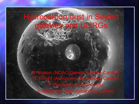 Hydrocarbon dust in Seyfert galaxies and ULIRGs R. Mason (NOAO Gemini Science Center) G. Wright (Astronomy Technology Centre) Y. Pendleton (NASA Ames)