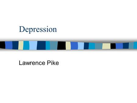Depression Lawrence Pike. Depression n Detection n Diagnosis n Treatment n Suicide n Referral n Recurrence.