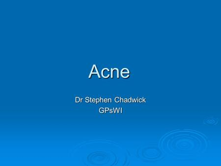 Acne Dr Stephen Chadwick GPsWI. Acne Very common Very common Most teenagers will have some acne Most teenagers will have some acne Tends to resolve by.