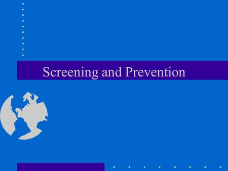 Screening and Prevention. Prevention Can be classified into three types: Primary Secondary Tertiary.