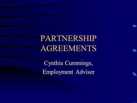 PARTNERSHIP AGREEMENTS Cynthia Cummings, Employment Adviser.