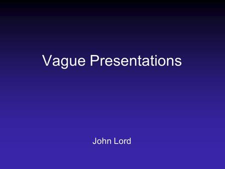 Vague Presentations John Lord. In Pairs Discuss and write down the types of vague illness or vague presentations that confuse you or irritate or annoy.