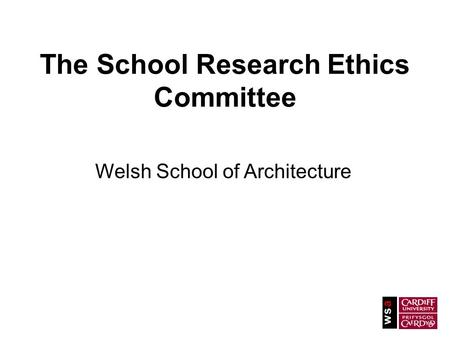 The School Research Ethics Committee Welsh School of Architecture.