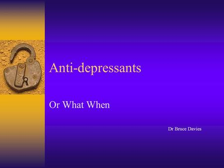 Anti-depressants Or What When Dr Bruce Davies Range Tricyclics Tetracyclics SSRI SNRI MAOI Oddities Adjuvants.