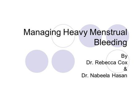 Managing Heavy Menstrual Bleeding By Dr. Rebecca Cox & Dr. Nabeela Hasan.