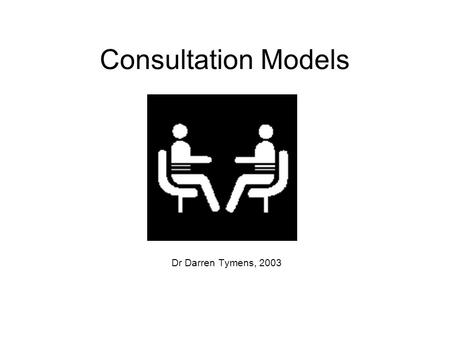 Consultation Models Dr Darren Tymens, 2003. Consultation Models Bad consultations result from having insufficient clinical knowledge, from failing to.
