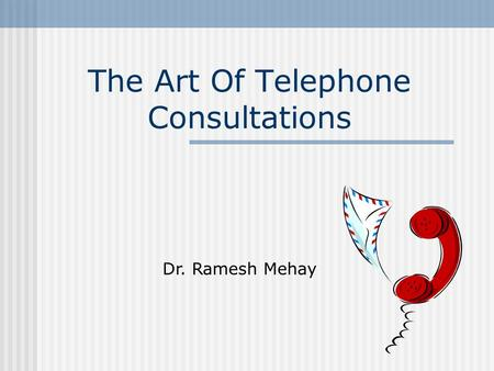 The Art Of Telephone Consultations Dr. Ramesh Mehay.