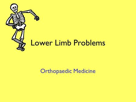 Lower Limb Problems Orthopaedic Medicine Scope Painful hips. Painful thighs. Pain in the knee. Shin problems. Ankle problems. Foot problems.