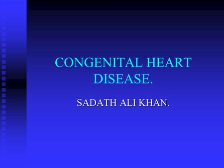 CONGENITAL HEART DISEASE. SADATH ALI KHAN.. Epidemiology Prevalence:0.5-0.8% of live births (8/1000).Leading cause ofdeath in children with CHD. Prevalence:0.5-0.8%