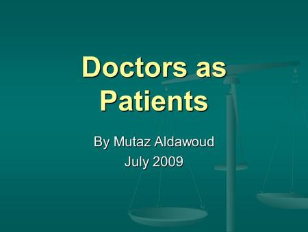 Doctors as Patients By Mutaz Aldawoud July 2009. Health professionals health Aim to understand more about: Health care for ourselves and our families.