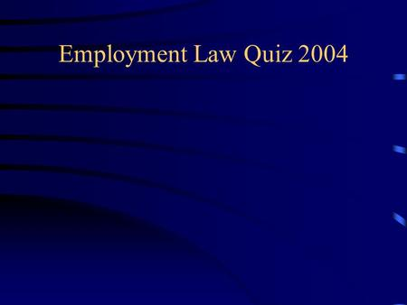 Employment Law Quiz 2004. 1. How would you define disability? A disabled person has a physical or mental impairment which has a substantial and long term.