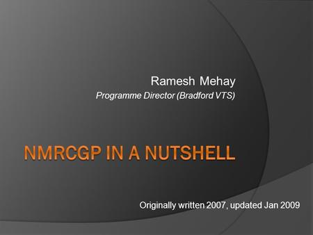 Ramesh Mehay Programme Director (Bradford VTS) Originally written 2007, updated Jan 2009.