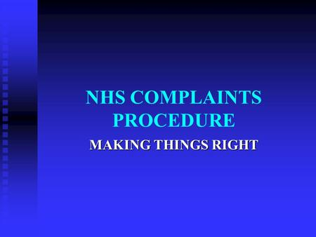 NHS COMPLAINTS PROCEDURE MAKING THINGS RIGHT. WHY CHANGE Shifting the balance of power towards the patient Shifting the balance of power towards the patient.