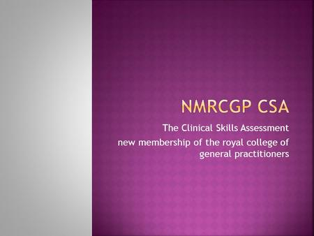 The Clinical Skills Assessment new membership of the royal college of general practitioners.