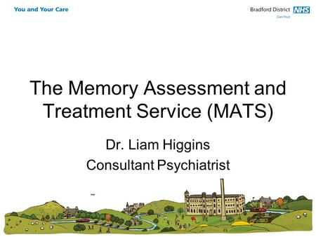 The Memory Assessment and Treatment Service (MATS) Dr. Liam Higgins Consultant Psychiatrist.
