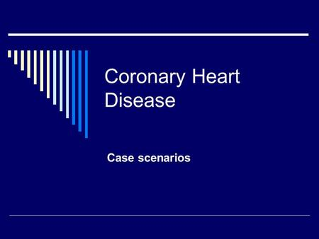 Coronary Heart Disease Case scenarios. Mr Smith 55yr old Lorry Driver 3-4 weeks history of chest pains, unrelated to exertion except when lifting heavy.