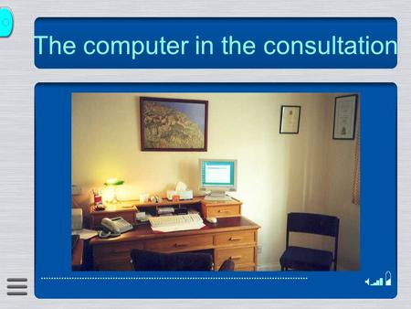 The computer in the consultation. What is it useful for? Access to old patient information Ability to record info systematically and retrievably Access.