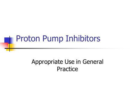 Proton Pump Inhibitors Appropriate Use in General Practice.