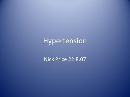 Hypertension Nick Price 22.8.07. Aim Consider the application of evidence based practice in the management of hypertension in primary care. EBP – defined.