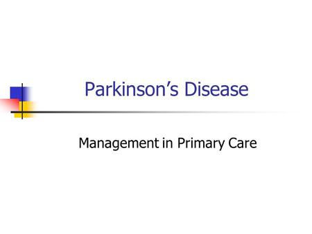 Parkinsons Disease Management in Primary Care. Introduction Progressive condition 1:500 whole population 1:50 of elderly 1:10 Nursing Home Residents.