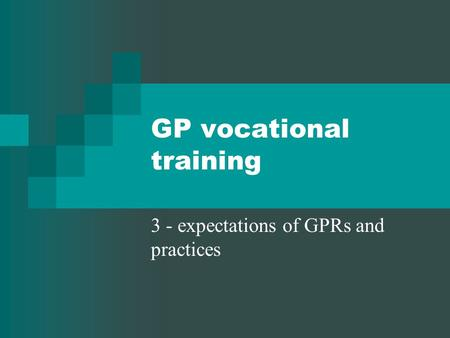 GP vocational training 3 - expectations of GPRs and practices.
