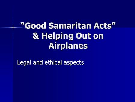 Good Samaritan Acts & Helping Out on Airplanes Legal and ethical aspects.