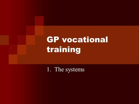 GP vocational training 1. The systems. How a doctor becomes a GP Graduate from medical school 1 year as House Officer 3 years GP training Usually 2 years.