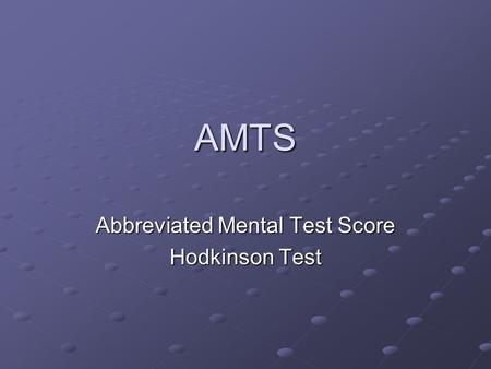 AMTS Abbreviated Mental Test Score Hodkinson Test.