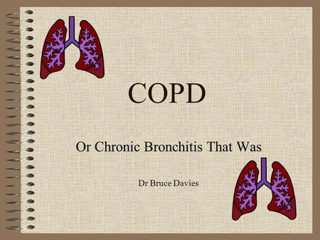 COPD Or Chronic Bronchitis That Was Dr Bruce Davies.