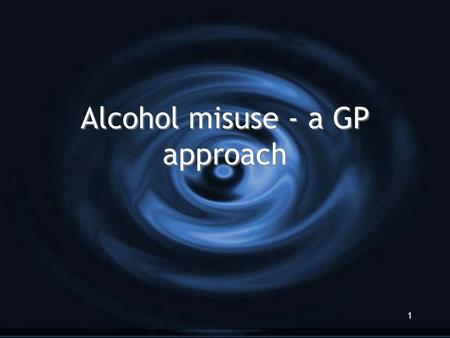 Alcohol misuse - a GP approach 1. 2 Objectives Improve confidence in Detection Assessment Management of problem drinking Improve confidence in Detection.