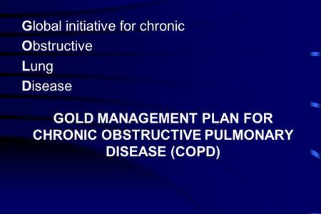 Global initiative for chronic Obstructive Lung Disease GOLD MANAGEMENT PLAN FOR CHRONIC OBSTRUCTIVE PULMONARY DISEASE (COPD)