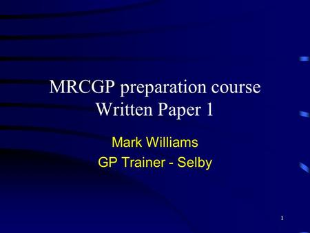 1 MRCGP preparation course Written Paper 1 Mark Williams GP Trainer - Selby.