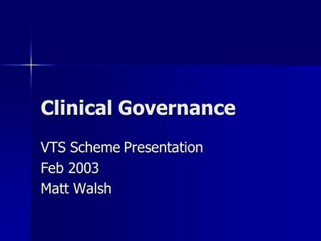 Clinical Governance VTS Scheme Presentation Feb 2003 Matt Walsh.