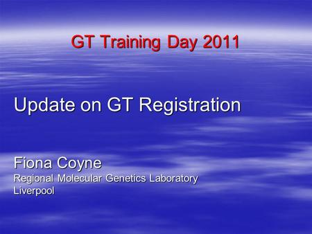 GT Training Day 2011 Update on GT Registration Fiona Coyne Regional Molecular Genetics Laboratory Liverpool.