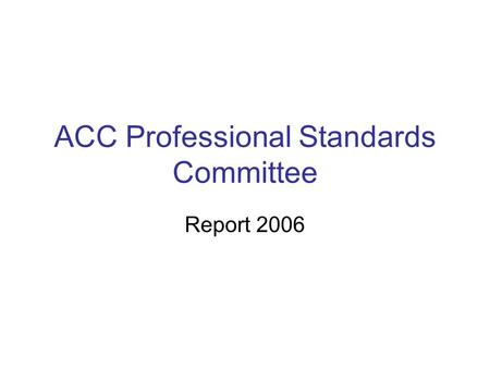ACC Professional Standards Committee Report 2006.