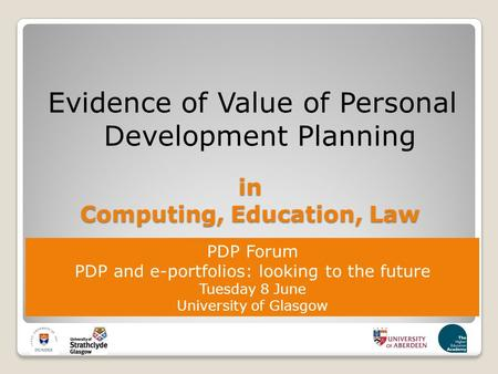 Evidence of Value of Personal Development Planning in Computing, Education, Law PDP Forum PDP and e-portfolios: looking to the future Tuesday 8 June University.